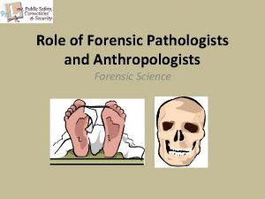 Role of Forensic Pathologists and Anthropologists Forensic Science