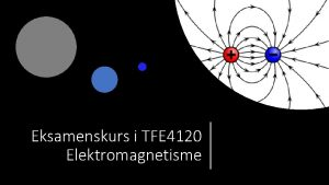 Eksamenskurs i TFE 4120 Elektromagnetisme Hvem er jeg