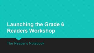 Launching the Grade 6 Readers Workshop The Readers