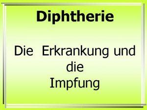 Diphtherie Die Erkrankung und die Impfung Die DiphtherieErreger