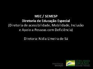 MEC SEMESP Diretoria de Educao Especial Diretoria de