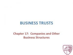BUSINESS TRUSTS Chapter 17 Companies and Other Business