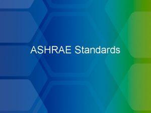 ASHRAE Standards Background of Standards ASHRAE has been