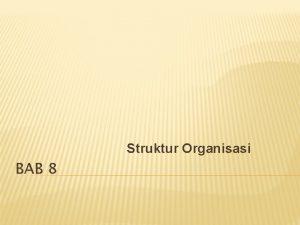 Struktur Organisasi BAB 8 TUJUAN PENGAJARAN 1 2