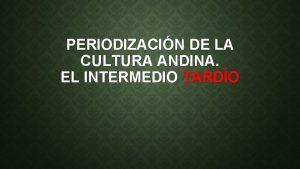 PERIODIZACIN DE LA CULTURA ANDINA EL INTERMEDIO TARDO