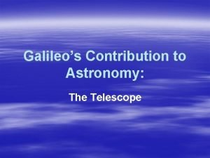 Galileos Contribution to Astronomy The Telescope Galileos Telescope