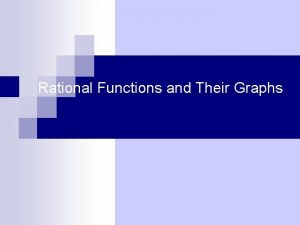 Rational Functions and Their Graphs Why Should You