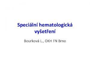 Speciln hematologick vyeten Bourkov L OKH FN Brno