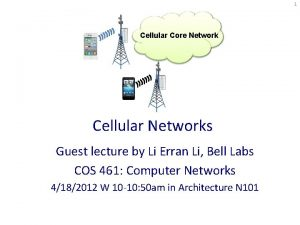 1 Cellular Core Network Cellular Networks Guest lecture