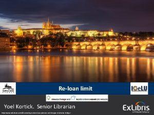 Reloan limit Yoel Kortick Senior Librarian 2015 Ex