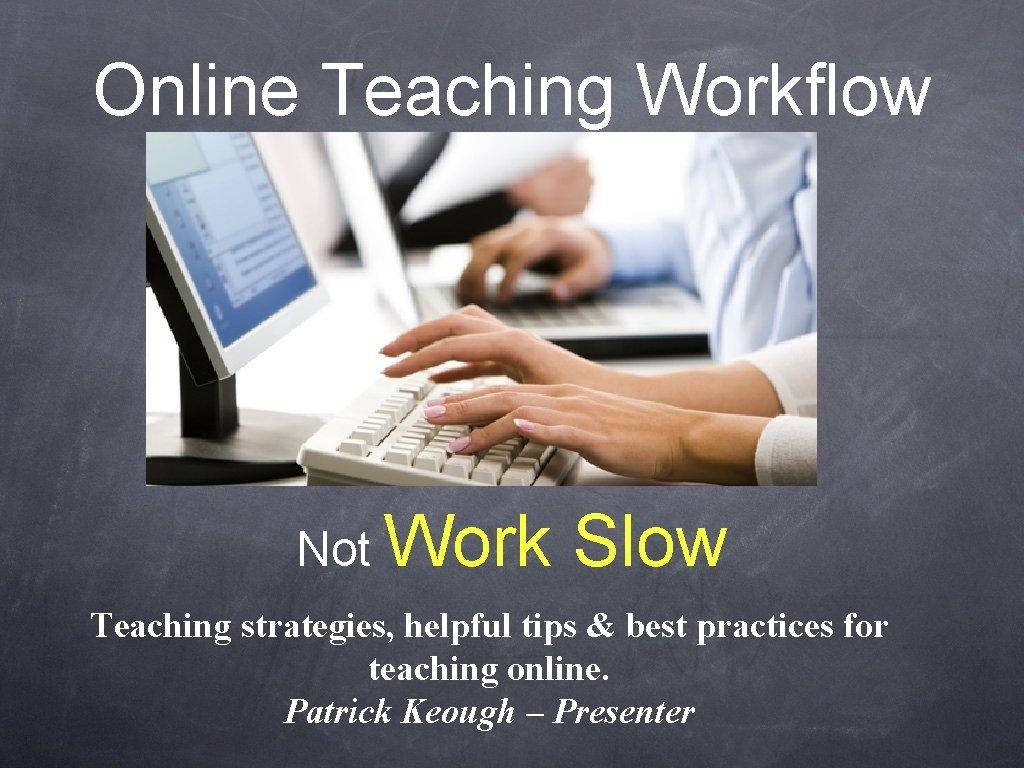 Online Teaching Workflow Not Work Slow Teaching strategies