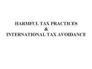 HARMFUL TAX PRACTICES INTERNATIONAL TAX AVOIDANCE HARMFUL TAX