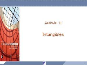 Captulo 11 Intangibles 1 Activos intangibles Son aquellos