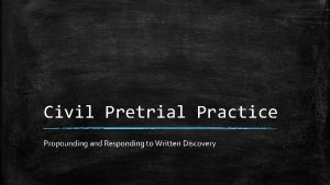 Civil Pretrial Practice Propounding and Responding to Written