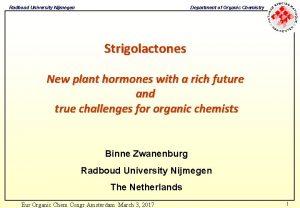 Radboud University Nijmegen Department of Organic Chemistry Strigolactones