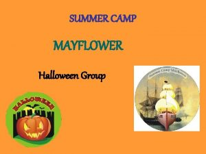 SUMMER CAMP MAYFLOWER Halloween Group Halloween Everything started