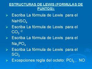 ESTRUCTURAS DE LEWIS FORMULAS DE PUNTOS Escriba La