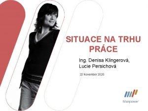 SITUACE NA TRHU PRCE Ing Denisa Klingerov Lucie