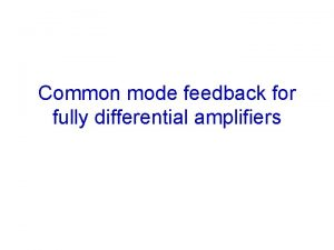 Common mode feedback for fully differential amplifiers Differential