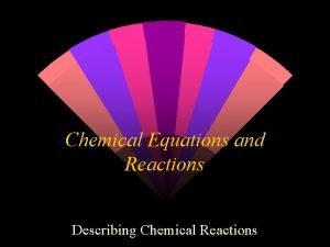 Chemical Equations and Reactions Describing Chemical Reactions Indications