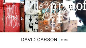 DAVID CARSON By Mitch WHO IS DAVID CARSON
