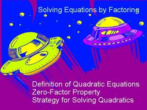 Solving Equations by Factoring Definition of Quadratic Equations