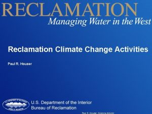 Reclamation Climate Change Activities Paul R Houser Science