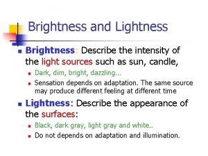 Brightness and Lightness n Brightness Describe the intensity