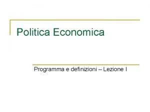 Politica Economica Programma e definizioni Lezione I Prof