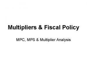 Multipliers Fiscal Policy MPC MPS Multiplier Analysis MPC