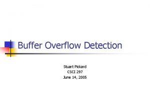 Buffer Overflow Detection Stuart Pickard CSCI 297 June