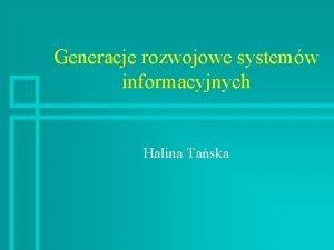 Generacje rozwojowe systemw informacyjnych Halina Taska Literatura n