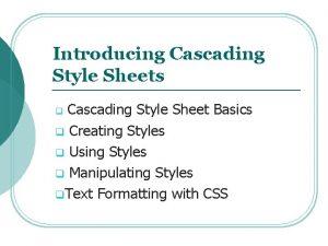 Introducing Cascading Style Sheets Cascading Style Sheet Basics