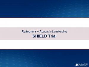 Raltegravir AbacavirLamivudine SHIELD Trial Raltegravir AbacavirLamivudine SHIELD Study