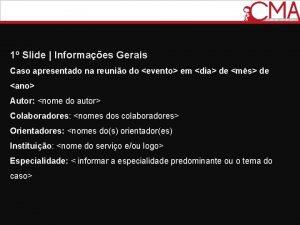1 Slide Informaes Gerais Caso apresentado na reunio
