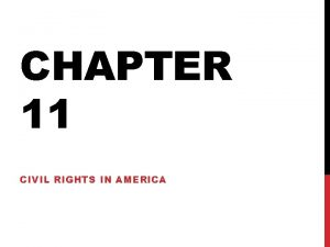 CHAPTER 11 CIVIL RIGHTS IN AMERICA CIVIL RIGHTS