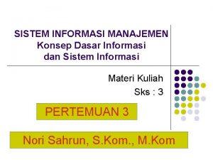 SISTEM INFORMASI MANAJEMEN Konsep Dasar Informasi dan Sistem
