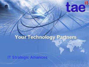 Your Technology Partners IT Strategic Alliances Who We