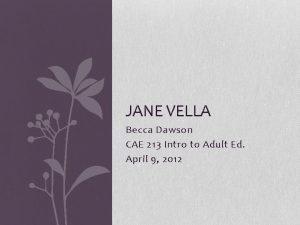 JANE VELLA Becca Dawson CAE 213 Intro to