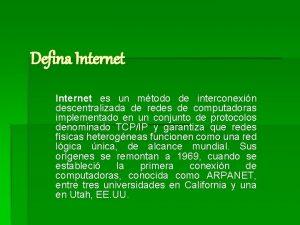 Defina Internet es un mtodo de interconexin descentralizada