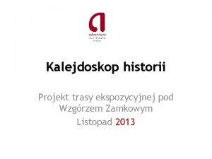 Kalejdoskop historii Projekt trasy ekspozycyjnej pod Wzgrzem Zamkowym