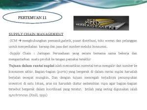 PERTEMUAN 11 SUPPLY CHAIN MANAGEMENT SCM menghubungkan pemasok