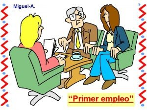 MiguelA Primer empleo La chica suspenda una y