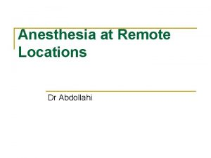 Anesthesia at Remote Locations Dr Abdollahi Remote anesthesia
