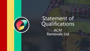 ACM ASBESTOS REMOVAL Statement of Qualifications ACM Removals