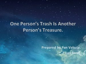 One Persons Trash Is Another Persons Treasure Prepared
