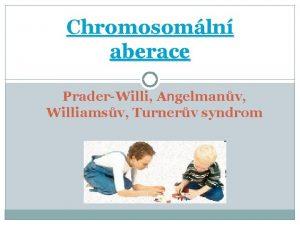 Chromosomln aberace PraderWilli Angelmanv Williamsv Turnerv syndrom Syndrom