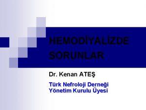 HEMODYALZDE SORUNLAR Dr Kenan ATE Trk Nefroloji Dernei