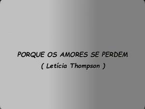 PORQUE OS AMORES SE PERDEM Letcia Thompson O