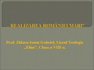 REALIZAREA ROM NIEI MARI Prof Zidaru Ionu Gabriel
